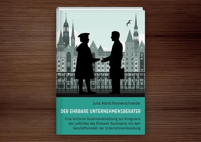 Cover des Buchs zur Masterarbeit Der ehrbare Unternehmensberater von Julia Astrid Riemenschneider mit einer Illustration von Kaufmann und Unternehmensberater, die sich auf einer Brücke vor der Hamburger Speicherstadt die Hände schütteln