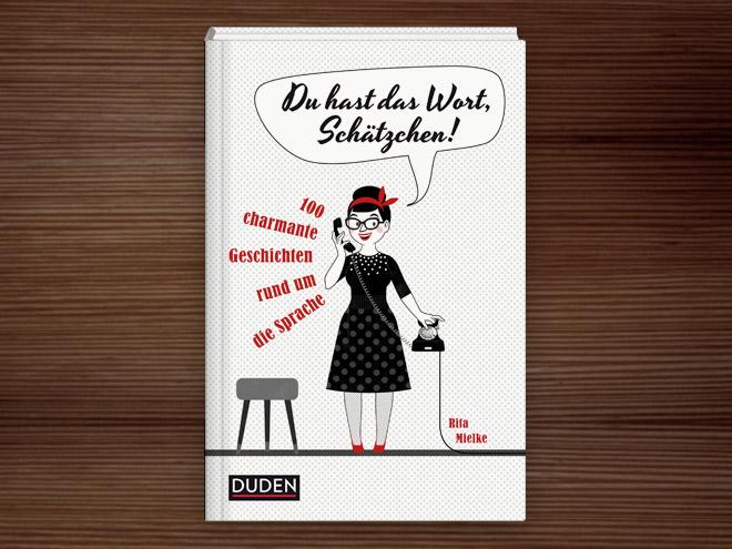 Umschlagmotiv für Du hast das Wort, Schätzchen! 100 charmante Geschichten rund um die Sprache im Duden Verlag